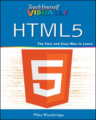 Teach Yourself Visually HTML5 By Wooldridge, Mike