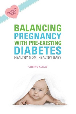 Balancing Pregnancy With Pre-Existing Diabetes By Alkon, Cheryl
